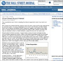 В середине июля на блоге Deal Journal, принадлежащем Wall Street Journal, появилась информация отом, что к3Com проявляют интерес частные инвестиционные фонды икомпания Nortel Networks. В3Com данные сообщения не комментируют